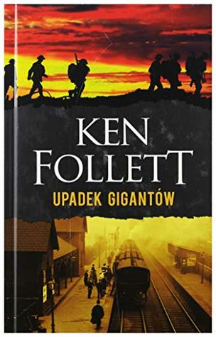 Upadek gigantĂlw. Trylogia Stulecie (Tom 1) - Ken Follett [KSIÄĹťKA]