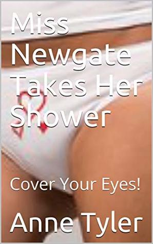 Miss Newgate Takes Her Shower: Cover Your Eyes!