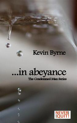 ...in Abeyance: Book #1 in the Condemned Man Series