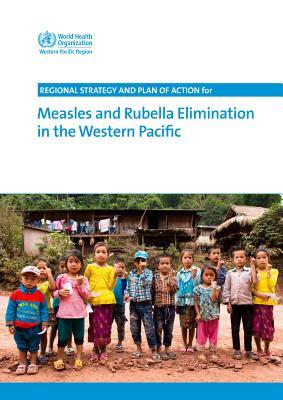 Regional Strategy and Plan of Action for Measles and Rubella Elimination in the Western Pacific