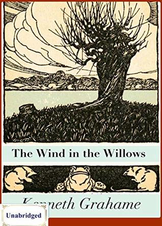 The Wind in the Willows (ANNOTATED) Unabridged Content & Easy reading - Kenneth Grahame