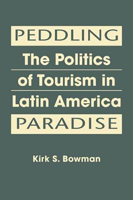 Peddling Paradise: The Politics of Tourism in Latin America