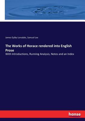 The Works of Horace rendered into English Prose