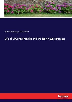 Life of Sir John Franklin and the North-west Passage