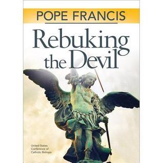 Pope Francis: Rebuking the Devil