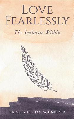 Love Fearlessly: The Soulmate Within