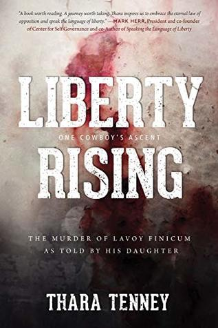 Liberty Rising: One Cowboy's Ascent: The murder of LaVoy Finicum as told by his daughter.