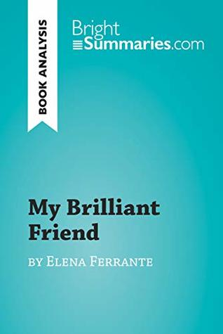 My Brilliant Friend by Elena Ferrante (Book Analysis): Detailed Summary, Analysis and Reading Guide (BrightSummaries.com)