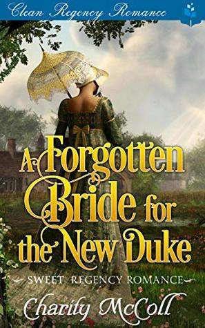 The Forgotten Bride For The New Duke: Sweet Regency Romance