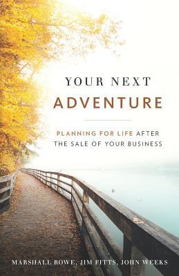 Your Next Adventure: Planning for Life After the Sale of Your Business