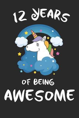12 Years Of Being Awesome Unicorn Cover Children Journal A Happy Birthday Gift For Year Old Boys And Girls Writing Lined Notebook Kids By