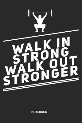 Walk in Strong Walk out Stronger Notebook: Dotted Lined Barbell Fitness Notebook (6x9 inches) ideal as a Training Workout Gym Journal. Perfect as a Success Fitness Tracking Book for all Exercise and Gym Lover. Great gift for Men and Women
