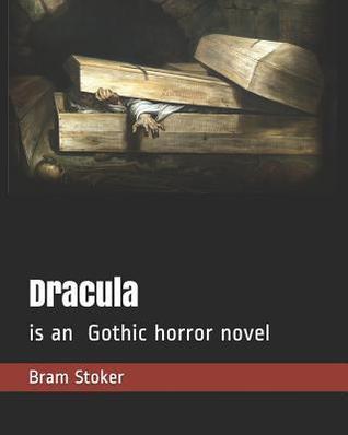 Dracula: is an Gothic horror novel