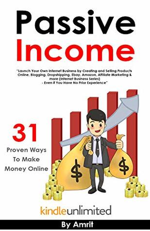 Passive Income: 31 Proven Ways To Make Money Online $2,000+ Per month with Your Online Business & Gain Financial Freedom (Affiliate Marketing, eBay, Drop ... & more (Online Business Series Book 2019)