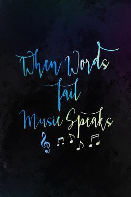 When Words Fail Music Speak: Music Manuscript Notebook Paper 120 Pages 6x9 Paperback
