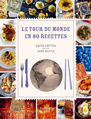 Le tour du monde en 80 recettes : Un grand voyage gastronomique