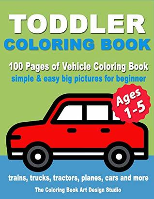 Toddler Coloring Book: Coloring Books for Toddlers: Simple & Easy Big Pictures Trucks, Trains, Tractors, Planes and Cars Coloring Books for Kids, ... Ages 1-3, Ages 2-4, Ages 3-5) (Volume 3)