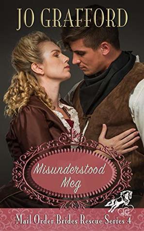 Misunderstood Meg (Mail Order Brides Rescue Series Book 4)