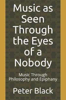 Music as Seen Through the Eyes of a Nobody: Music Through Philosophy and Epiphany