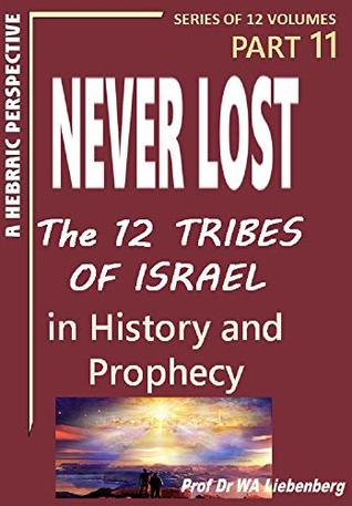 Never Lost: The Twelve Tribes of Israel: Mysteries in History and Prophecy! Book 11 (Ten Tribes Series)
