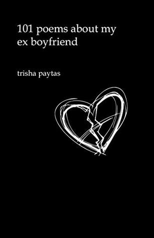 101 Poems About My Ex-Boyfriend