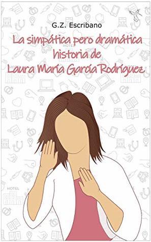 La simpática pero dramática historia de Laura María García Rodríguez:
