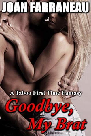 Goodbye, My Brat: A Taboo First Time Man Of The House Fantasy