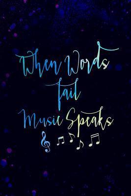 When Words Fail Music Speak: Music Manuscript Notebook Paper 120 Pages 6x9 Paperback (Black 2)