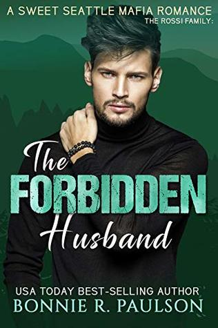 The Forbidden Husband: The Rossi Family (A Sweet Seattle Mafia Romance Book 4)