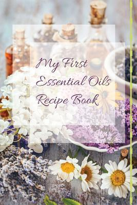My First Essential Oils Recipe Book: Aromatherapy Organizer For Beginners - Wild and Free