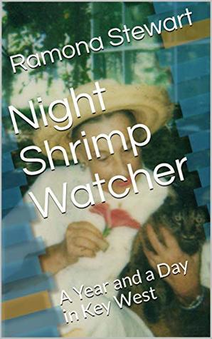 Night Shrimp Watcher: A Year and a Day in Key West