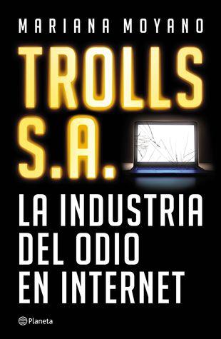 Trolls S.A. La industria del odio en Internet