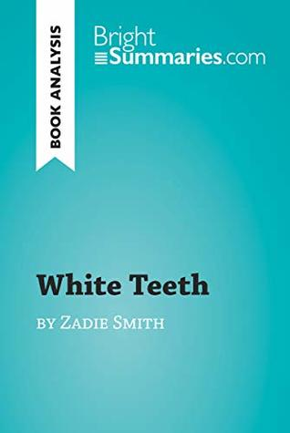 White Teeth by Zadie Smith (Book Analysis): Detailed Summary, Analysis and Reading Guide (BrightSummaries.com)
