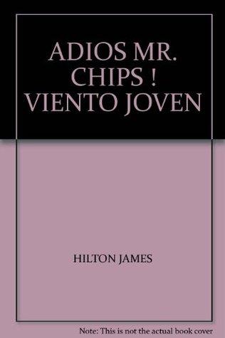 ADIOS MR. CHIPS ! VIENTO JOVEN