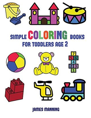 Simple Coloring Books for Toddlers Aged 2: This Book Has Extra-Large Pictures with Thick Lines to Promote Error Free Coloring, to Increase Confidence, ... and to Encourage Longer Periods of Drawing