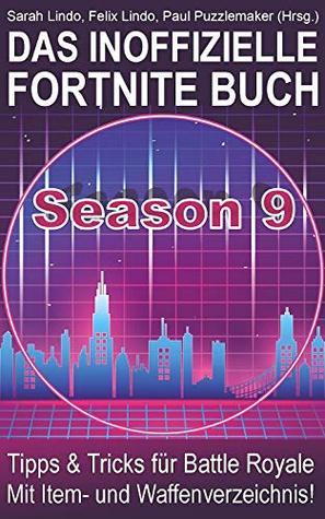Das inoffizielle Fortnite Buch - Tipps und Tricks für Battle Royale (Season 9): Ratgeber mit Vorbereitungen für Anfänger und Profis, inklusive Waffen- und Item-Verzeichnis
