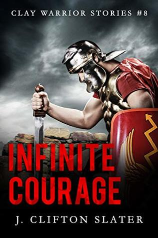 Infinite Courage (Clay Warrior Stories Book 8)