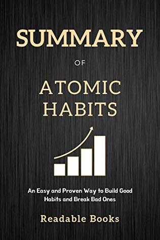Summary of Atomic Habits: An Easy and Proven Way to Build Good Habits and Break Bad Ones by Readable Books