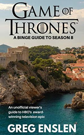 Game of Thrones: A Binge Guide to Season 8