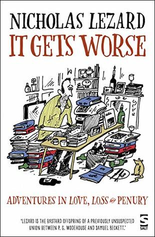 It Gets Worse: Adventures in Love, Loss and Penury