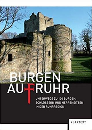Burgen AufRuhr : unterwegs zu 100 Burgen, Schlössern und Herrensitzen in der Ruhrregion