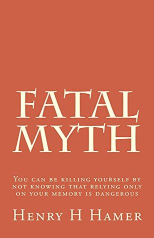 Fatal Myth: You can be killing yourself by not knowing that relying only on your memory is dangerous