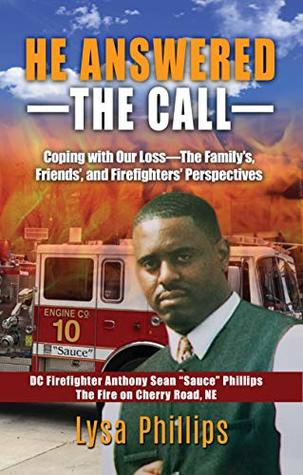 HE ANSWERED THE CALL: Coping with Our Loss—Family's, Friends', and Firefighters' Perspectives