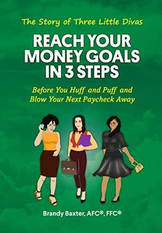 The Story of Three Little Divas: Reach Your Goal in 3 Steps: Before You Huff and Puff and Blow Your Next Paycheck Away