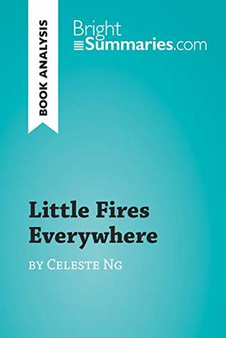 Little Fires Everywhere by Celeste Ng (Book Analysis): Detailed Summary, Analysis and Reading Guide (BrightSummaries.com)