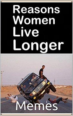 Memes: Reasons Women Live Longer 2019: Epic 2K Funny Memes Drop