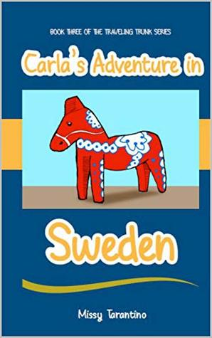 Carla's Adventure in Sweden: Book Three in The Traveling Trunk Series
