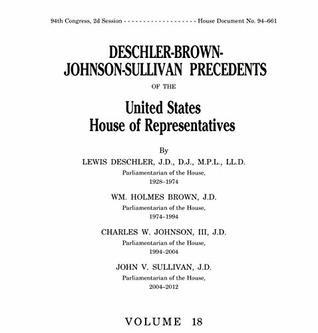 Deschler-Brown-Johnson-Sullivan Precedents of the United States House of Representatives Volume 18: COVERING PRECEDENTS THROUGH THE 112TH CONGRESS