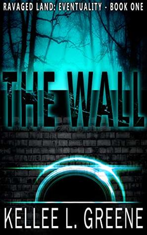 The Wall - A Post-Apocalyptic Novel (Ravaged Land: Eventuality Book 1)