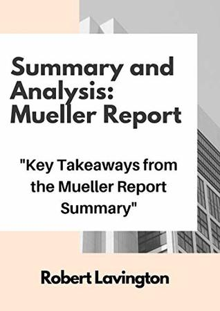 Summary and Analysis: Mueller Report: Key Takeaways From The Mueller Report Summary